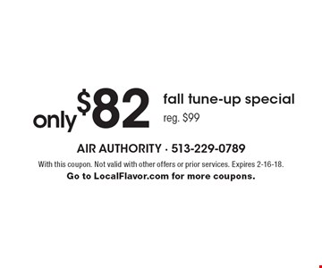 Only $82 fall tune-up special. Reg. $99. With this coupon. Not valid with other offers or prior services. Expires 2-16-18. Go to LocalFlavor.com for more coupons.