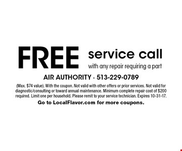 Free service call with any repair requiring a part. (Max. $74 value). With the coupon. Not valid with other offers or prior services. Not valid for diagnostic/consulting or toward annual maintenance. Minimum complete repair cost of $200 required. Limit one per household. Please remit to your service technician. Expires 10-31-17. Go to LocalFlavor.com for more coupons.