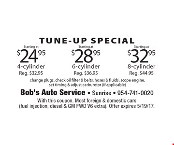 Tune-up Special: Starting at $24.95 4-cylinder, reg. $32.95 OR Starting at $28.95 6-cylinder, reg. $36.95 OR Starting at $32.95 8-cylinder, reg. $44.95. Change plugs, check oil filter & belts, hoses & fluids, scope engine, set timing & adjust carburetor (if applicable). With this coupon. Most foreign & domestic cars (fuel injection, diesel & GM FWD V6 extra). Offer expires 5/19/17.