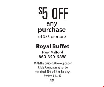 $5 off any purchase of $35 or more. With this coupon. One coupon per table. Coupons may not be combined. Not valid on holidays. Expires 4-14-17.