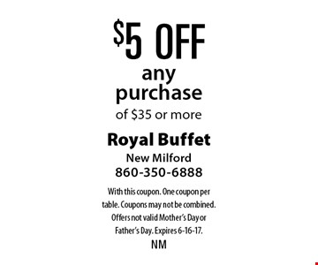 $5 off any purchase of $35 or more. With this coupon. One coupon per table. Coupons may not be combined. Offers not valid Mother's Day or Father's Day. Expires 6-16-17.