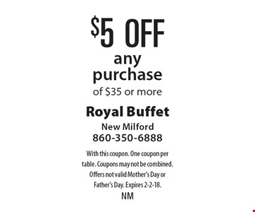 $5 off any purchase of $35 or more. With this coupon. One coupon per table. Coupons may not be combined. Offers not valid Mother's Day or Father's Day. Expires 2-2-18.