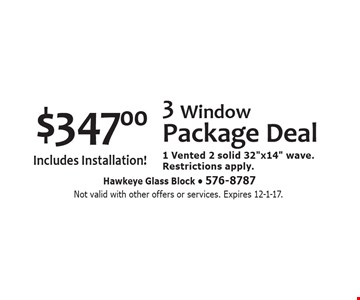$347 for 3 window package deal. Includes Installation! 1 Vented, 2 solid 32