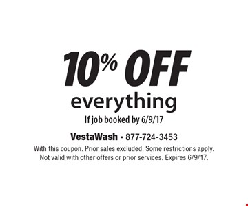 10% off everything If job booked by 6/9/17. With this coupon. Prior sales excluded. Some restrictions apply. Not valid with other offers or prior services. Expires 6/9/17.