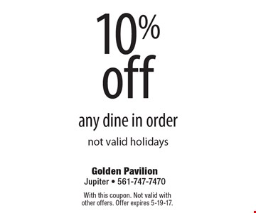 10% off any dine in order. not valid holidays. With this coupon. Not valid with other offers. Offer expires 5-19-17.