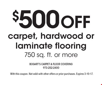 $500 Off carpet, hardwood or laminate flooring 750 sq. ft. or more. With this coupon. Not valid with other offers or prior purchases. Expires 3-10-17.