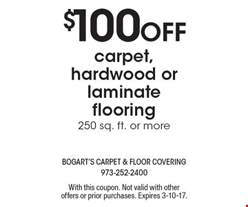 $100 Off carpet, hardwood or laminate flooring 250 sq. ft. or more. With this coupon. Not valid with other offers or prior purchases. Expires 3-10-17.