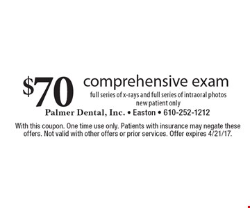 $70 comprehensive exam. Full series of x-rays and full series of intraoral photos. New patient only. With this coupon. One time use only. Patients with insurance may negate these offers. Not valid with other offers or prior services. Offer expires 4/21/17.