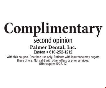 Complimentary second opinion. With this coupon. One time use only. Patients with insurance may negate these offers. Not valid with other offers or prior services. Offer expires 5/26/17.