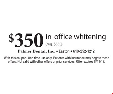 $350 in-office whitening (reg. $550). With this coupon. One time use only. Patients with insurance may negate these offers. Not valid with other offers or prior services. Offer expires 8/11/17.