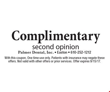 Complimentary second opinion. With this coupon. One time use only. Patients with insurance may negate these offers. Not valid with other offers or prior services. Offer expires 9/15/17.