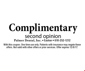 Complimentary second opinion. With this coupon. One time use only. Patients with insurance may negate these offers. Not valid with other offers or prior services. Offer expires 12/8/17.