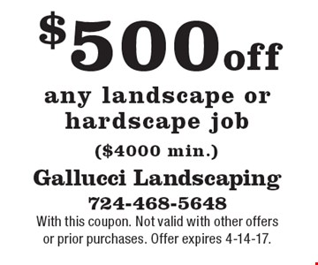 $500off any landscape or hardscape job ($4000 min.). With this coupon. Not valid with other offers or prior purchases. Offer expires 4-14-17.