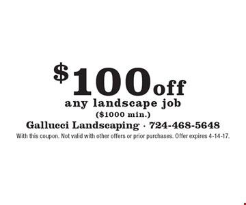 $100 off any landscape job ($1000 min.). With this coupon. Not valid with other offers or prior purchases. Offer expires 4-14-17.
