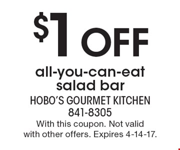 $1 off all-you-can-eat salad bar. With this coupon. Not valid with other offers. Expires 4-14-17.
