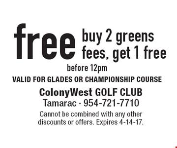 FREE - Buy 2 greens fees, get 1 free, before 12pm. VALID FOR GLADES OR CHAMPIONSHIP COURSE. Cannot be combined with any other discounts or offers. Expires 4-14-17.