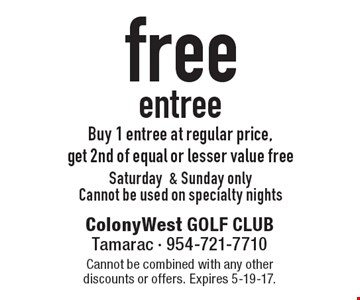 Free entree. Buy 1 entree at regular price, get 2nd of equal or lesser value free. Saturday & Sunday only. Cannot be used on specialty nights. Cannot be combined with any other discounts or offers. Expires 5-19-17.
