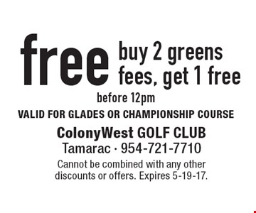 Free Greens Fee. Buy 2 greens fees, get 1 free before 12pm. VALID FOR GLADES OR CHAMPIONSHIP COURSE. Cannot be combined with any other discounts or offers. Expires 5-19-17.
