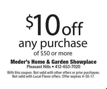 $10 off any purchase of $50 or more. With this coupon. Not valid with other offers or prior purchases. Not valid with Local Flavor offers. Offer expires 4-30-17.
