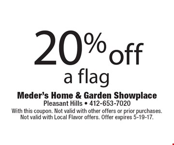 20% off a flag. With this coupon. Not valid with other offers or prior purchases. Not valid with Local Flavor offers. Offer expires 5-19-17.
