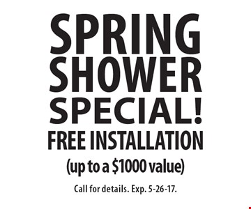 Spring SHOWER Special! Free Installation (up to a $1000 value). Call for details. Exp. 5-26-17.
