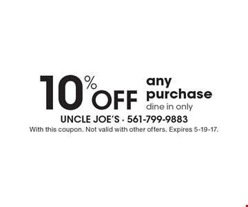 10% Off any purchase. dine in only. With this coupon. Not valid with other offers. Expires 5-19-17.