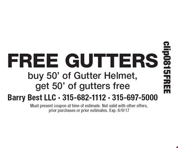 Free gutters buy 50' of Gutter Helmet, get 50' of gutters free. Must present coupon at time of estimate. Not valid with other offers,prior purchases or prior estimates. Exp. 6/9/17