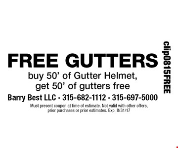 Free gutters. Buy 50' of Gutter Helmet, get 50' of gutters free. Must present coupon at time of estimate. Not valid with other offers, prior purchases or prior estimates. Exp. 8/31/17