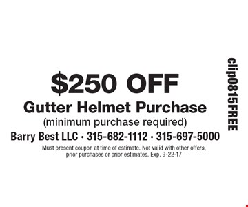 $250 Off Gutter Helmet Purchase (minimum purchase required). Must present coupon at time of estimate. Not valid with other offers, prior purchases or prior estimates. Exp. 9-22-17