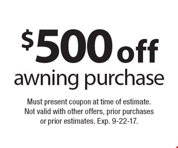 $500 off awning purchase. Must present coupon at time of estimate. Not valid with other offers, prior purchases or prior estimates. Exp. 9-22-17.