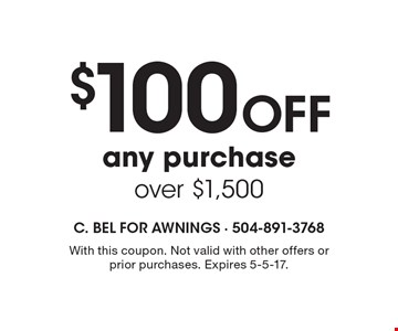 $100 Off any purchase over $1,500. With this coupon. Not valid with other offers or prior purchases. Expires 5-5-17.