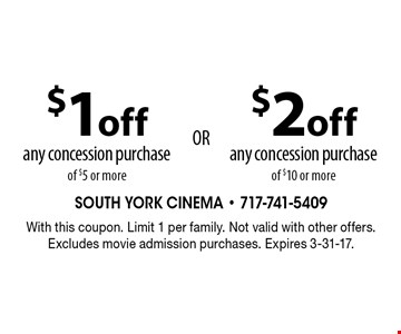 $1 off any concession purchase of $5 or more. $2 off any concession purchase of $10 or more. With this coupon. Limit 1 per family. Not valid with other offers. Excludes movie admission purchases. Expires 3-31-17.