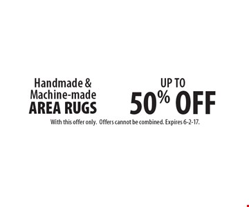 UP TO 50% OFF Handmade & Machine-made AREA RUGS. With this offer only. Offers cannot be combined. Expires 6-2-17.
