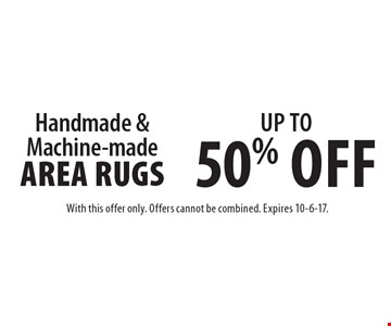 Up To 50% Off Handmade & Machine-made Area Rugs. With this offer only. Offers cannot be combined. Expires 10-6-17.