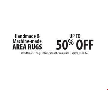 Up to 50% off handmade & machine-made area rugs. With this offer only. Offers cannot be combined. Expires 11-10-17.