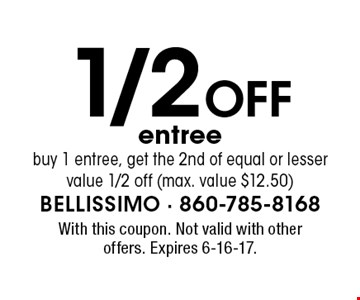 1/2 Off Entree! Buy 1 entree, get the 2nd of equal or lesser value 1/2 off (max. value $12.50). With this coupon. Not valid with other offers. Expires 6-16-17.
