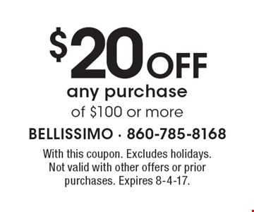 $20 off any purchase of $100 or more. With this coupon. Excludes holidays. Not valid with other offers or prior purchases. Expires 8-4-17.