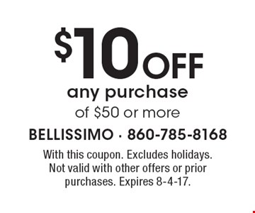 $10 off any purchase of $50 or more. With this coupon. Excludes holidays. Not valid with other offers or prior purchases. Expires 8-4-17.