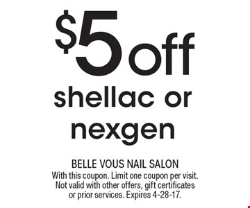 $5 off shellac or nexgen. With this coupon. Limit one coupon per visit. Not valid with other offers, gift certificates or prior services. Expires 4-28-17.