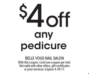 $4 off any pedicure. With this coupon. Limit one coupon per visit. Not valid with other offers, gift certificates or prior services. Expires 4-28-17.
