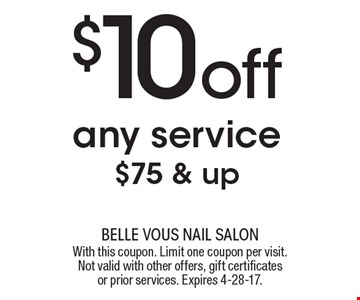 $10 off any service $75 & up. With this coupon. Limit one coupon per visit. Not valid with other offers, gift certificates or prior services. Expires 4-28-17.