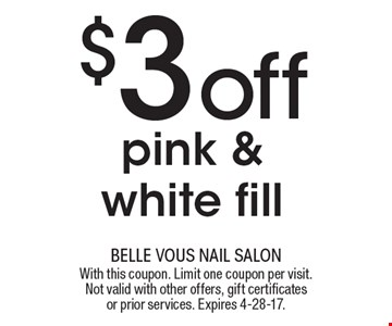 $3 off pink & white fill. With this coupon. Limit one coupon per visit. Not valid with other offers, gift certificates or prior services. Expires 4-28-17.