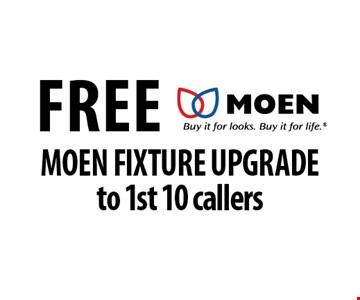 Free Moen fixture upgrade to 1st 10 callers.
