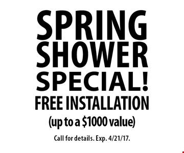 Spring SHOWER Special! Free Installation (up to a $1000 value). Call for details. Exp. 4/21/17.