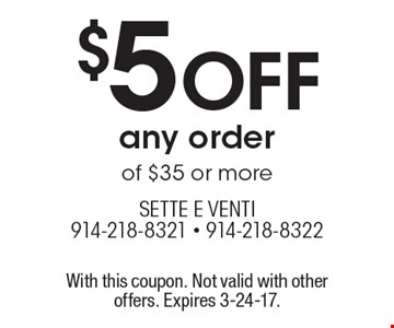 $5 OFF any order of $35 or more. With this coupon. Not valid with other offers. Expires 3-24-17.