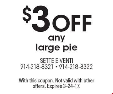 $3 OFF any large pie. With this coupon. Not valid with other offers. Expires 3-24-17.