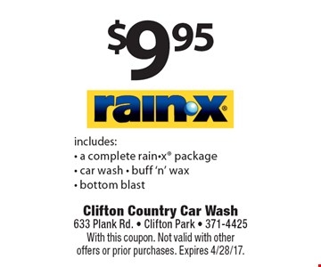 $9.95 RAIN-X. Includes:  a complete rain-x package, car wash, buff 'n' wax & bottom blast. With this coupon. Not valid with other offers or prior purchases. Expires 4/28/17.