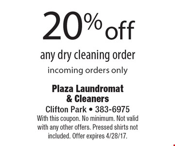 20% off any dry cleaning order incoming orders only. With this coupon. No minimum. Not valid with any other offers. Pressed shirts not included. Offer expires 4/28/17.