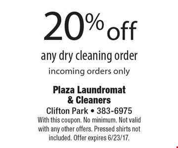 20% off any dry cleaning order. Incoming orders only. With this coupon. No minimum. Not valid with any other offers. Pressed shirts not included. Offer expires 6/23/17.