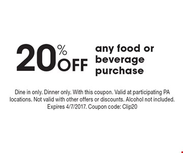 20% Off any food or beveragepurchase. Dine in only. Dinner only. With this coupon. Valid at participating PA locations. Not valid with other offers or discounts. Alcohol not included. Expires 4/7/2017. Coupon code: Clip20